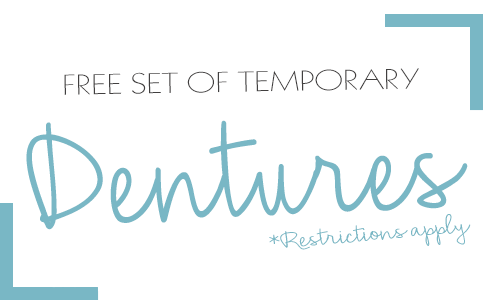 FREE set of Temporary Dentures